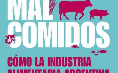 Malcomidos. Cómo la industria alimentaria argentina nos está matando